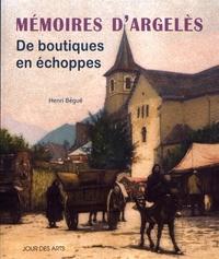 Henri Bégué - Mémoires d'Argelès - De boutiques en échoppes.