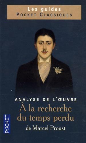 Henri Béhar - A la recherche du temps perdu de Marcel Proust - Analyse de l'oeuvre.