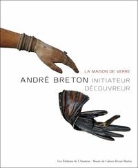 Henri Béhar et Laurent Guillaut - André Breton, initiateur découvreur - La maison de verre.