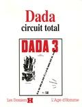 Henri Béhar et Catherine Dufour - Dada circuit total.