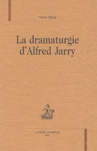 Henri Béhar - La dramaturgie d'Alfred Jarry.