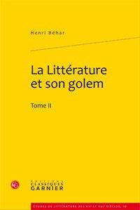 Henri Béhar - La littérature et son golem - Tome 2.