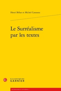 Henri Béhar et Michel Carassou - Le Surréalisme par les textes.