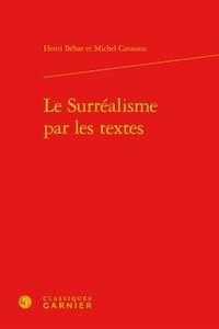 Henri Béhar - Le Surréalisme par les textes.
