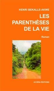 Henri Bekalle-Akwe - Les parenthèses de la vie - Roman.