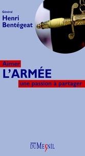 Henri Bentégeat - Aimer l'armée - Une passion à partager.