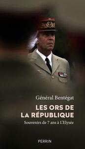 Henri Bentégeat - Les ors de la République - Souvenirs de sept ans à l'Elysée.