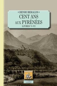 Henri Beraldi - Cent ans aux Pyrénées - Livres 5 et 6.