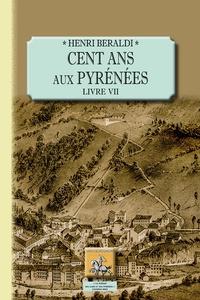 Henri Beraldi - Cent ans aux Pyrénées - Livre VII.
