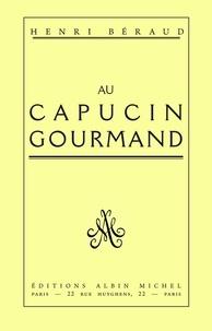 Henri Béraud et Henri Béraud - Au Capucin Gourmand - Pera apo to anthropino.