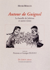 Henri Béraud - Autour de Guignol - La bataille de Juliénas et autres textes.