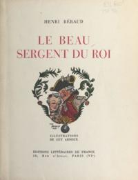 Henri Béraud et Guy Arnoux - Le beau sergent du roi.