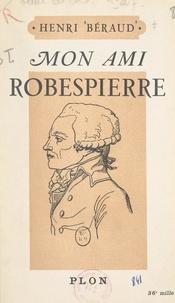Henri Béraud - Mon ami Robespierre.