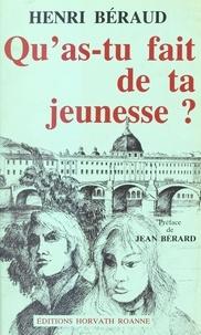 Henri Béraud - Qu'as-tu fait de ta jeunesse ?.