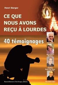 Ce que nous avons reçu à Lourdes - Henri Berger |