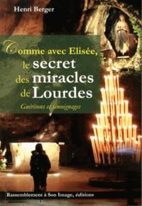 Henri Berger - Comme avec Elisée, le secret des miracles de Lourdes.