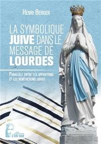 Henri Berger - La symbolique juive dans le message de Lourdes - Parallèle entre les apparitions et les bénédictions juives.