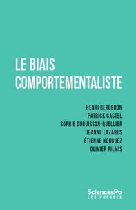 Henri Bergeron et Patrick Castel - Le biais comportementaliste.