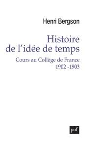 Henri Bergson - Histoire de l'idée de temps - Cours au Collège de France 1902-1903.