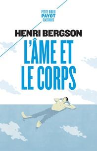 Henri Bergson - L'âme et le corps - Suivi de Le cerveau et la pensée.