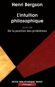 Henri Bergson - L'intuition philosophique - Suivi de De la position des problèmes.