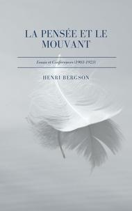 Henri Bergson - La pensée et le mouvant - Essais et conférences (1903-1923).