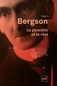 Le possible et le réel - Henri Bergson |