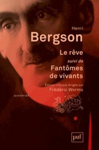 Henri Bergson - Le rêve - Suivi de Fantômes de vivants et Recherche psychique.