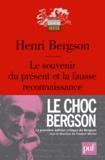 Henri Bergson - Le souvenir du présent et la fausse reconnaissance.