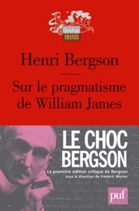 Sur le pragmatisme de William James - Henri Bergson |