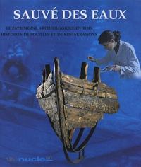 Henri Bernard-Maugiron et Philippe Coeuré - Sauvé des eaux - Le patrimoine archéologique en bois, histoires de fouilles et de restaurations.