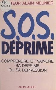 Henri Bernard et Alain Meunier - S.O.S. déprime - Combattre et vaincre votre déprime ou votre dépression.