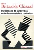 Henri Bertaud du Chazaud - Dictionnaire de synonymes, mots de sens voisin et contraires.