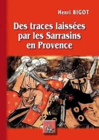 Téléchargement gratuit de livres français pdf Des traces laissées par les Sarrasins en Provence  (French Edition) par Henri Bigot 9782824010045