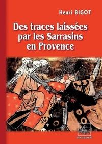 Henri Bigot - Des traces laissées par les Sarrasins en Provence.