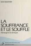 Henri Bissonnier - La Souffrance et le Souffle - Pathologie et vie de l'esprit.
