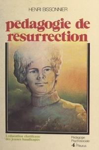 Henri Bissonnier - Pédagogie de résurrection : l'éducation chrétienne des jeunes handicapés.
