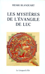Henri Blanquart - Les mystères de l'Evangile de Luc.