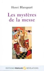 Henri Blanquart - Les mystères de la messe.