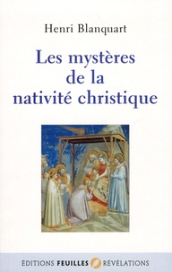 Henri Blanquart - Les mystères de la nativité christique.