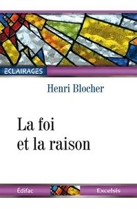 Henri Blocher - La foi et la raison.
