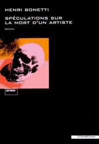 Henri Bonetti - Spéculations sur la mort d'un artiste.