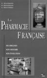 Henri Bonnemain et Georges Dillemann - La pharmacie française - Ses origines, son histoire, son évolution.