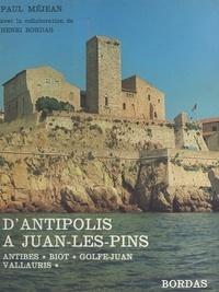 Henri Bordas et Paul Méjean - D'Antipolis à Juan-les-Pins - Antibes, Biot, Golfe-Juan, Vallauris.