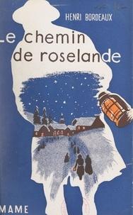 Henri Bordeaux et Roger Broders - Le chemin de Roselande.