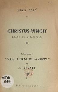 """Henri Boré et J. Geynet - Christus-vincit - Drame en 8 tableaux, tiré du roman """"Sous le signe de la Croix"""", de J. Geynet."""