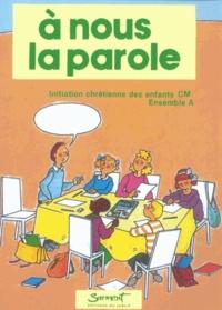 Henri Boucherie - A nous la parole - Initiation chrétienne des enfants CM, ensemble A.