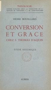 Henri Bouillard et  Faculté de Théologie S. J. de - Conversion et grâce chez Saint Thomas d'Aquin - Étude historique.