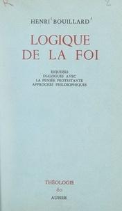 Henri Bouillard et  Faculté de Théologie S. J. de - Logique de la foi - Esquisses, dialogues avec la pensée protestante, approches philosophiques.