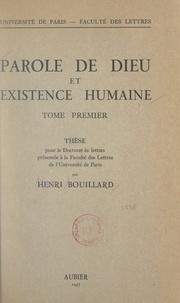 Henri Bouillard - Parole de Dieu et existence humaine (1) - Thèse pour le Doctorat ès lettres présentée à la Faculté des lettres de l'Université de Paris.